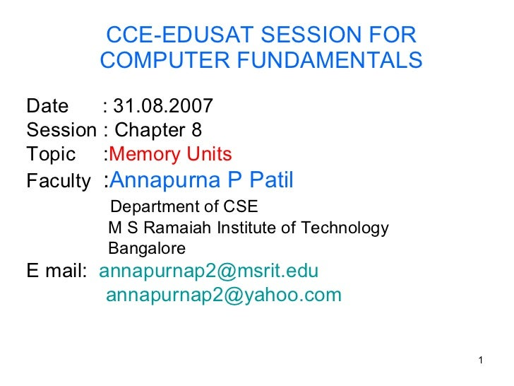 CCE-EDUSAT SESSION FOR COMPUTER FUNDAMENTALS Date  : 31.08.2007 Session : Chapter 8 Topic  : Memory Units Faculty  : Annap...