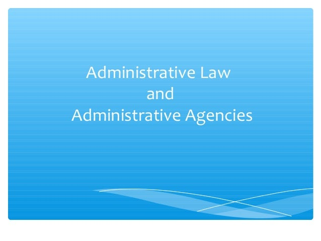 Administrative Law and Administrative Agencies
