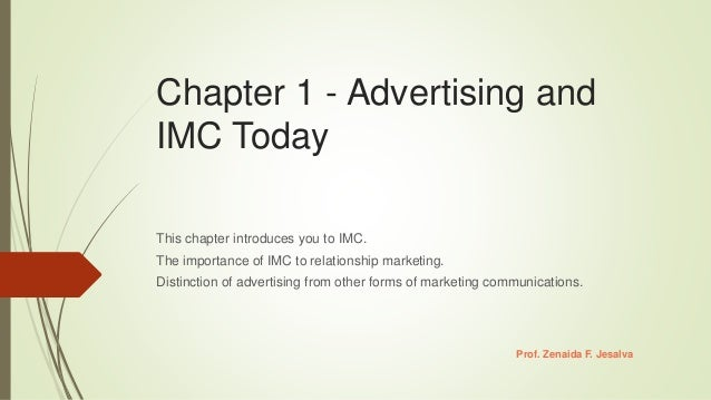 Chapter 1 - Advertising and IMC Today This chapter introduces you to IMC. The importance of IMC to relationship marketing....