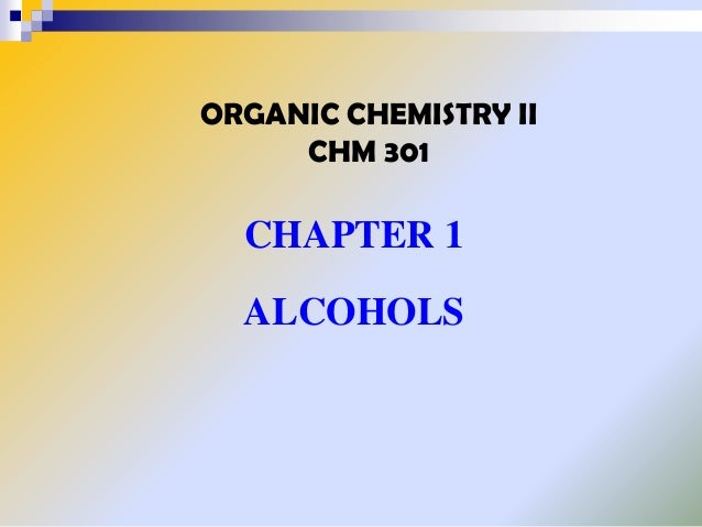 ORGANIC CHEMISTRY II CHM 301  CHAPTER 1  ALCOHOLS