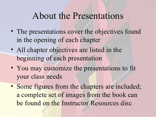 About the Presentations • The presentations cover the objectives found in the opening of each chapter • All chapter object...