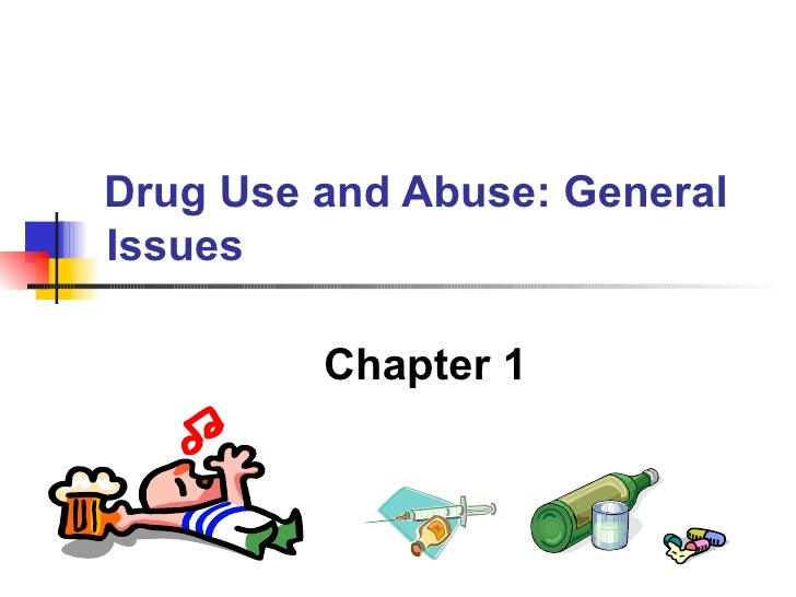 Drug Use and Abuse: General  Issues Chapter 1