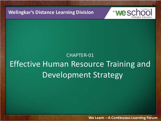 Welingkar's Distance Learning Division CHAPTER-01 Effective Human Resource Training and Development Strategy We Learn – A ...