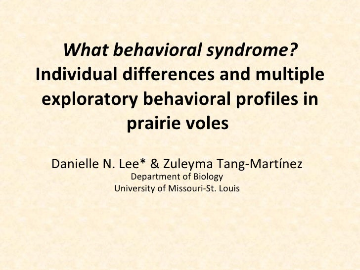 What behavioral syndrome?  Individual differences and multiple exploratory behavioral profiles in prairie voles  Danielle ...
