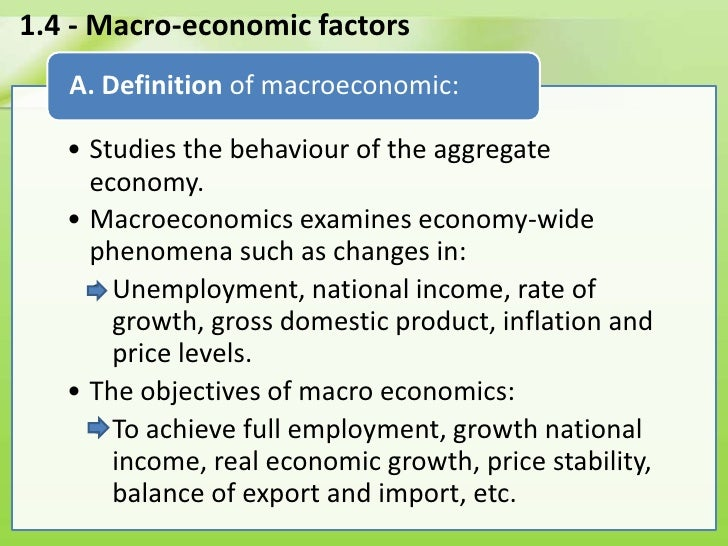business economic macroeconomic Macroeconomy is influenced by many factors these factors are analyzed with many economic indicators that tell us how the economy is functioning overall.