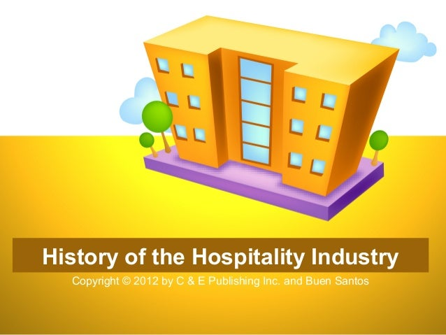 History of the Hospitality Industry Copyright © 2012 by C & E Publishing Inc. and Buen Santos