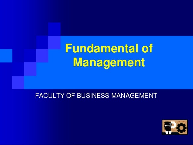 Fundamental of Management FACULTY OF BUSINESS MANAGEMENT
