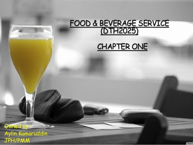 FOOD & BEVERAGE SERVICE (DTH2025) Owned by:- Aylin Kamaruddin JPH/PMM CHAPTER ONE