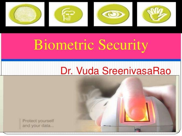 Biometric Security    Dr. Vuda SreenivasaRao