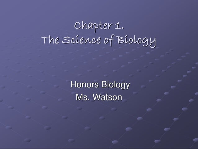 Chapter 1. The Science of Biology Honors Biology Ms. Watson