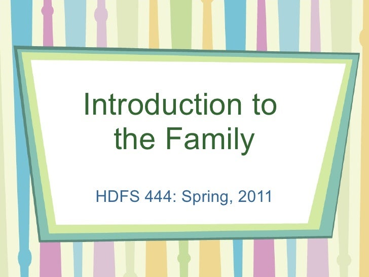 Introduction to  the Family HDFS 444: Spring, 2011