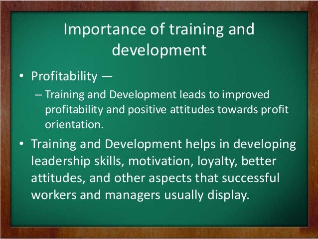 value and importance of training and development of employees Putting a value on training revenue-development analysis of the relevant groups of employees to identify the most important specific.