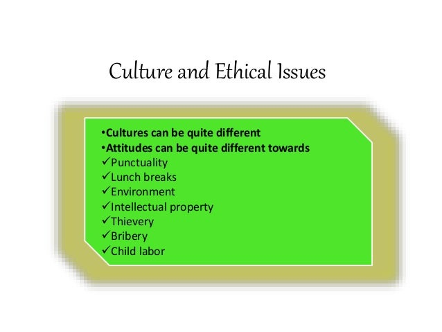 ehtic issues in different cultures Becoming aware of your own culture as a first step in learning about other people's culture building relationships with people different ethnic issues that.