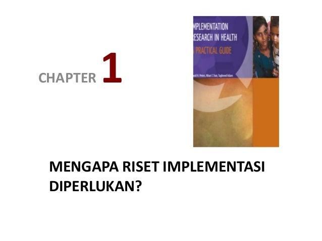 MENGAPA RISET IMPLEMENTASI DIPERLUKAN? CHAPTER 1