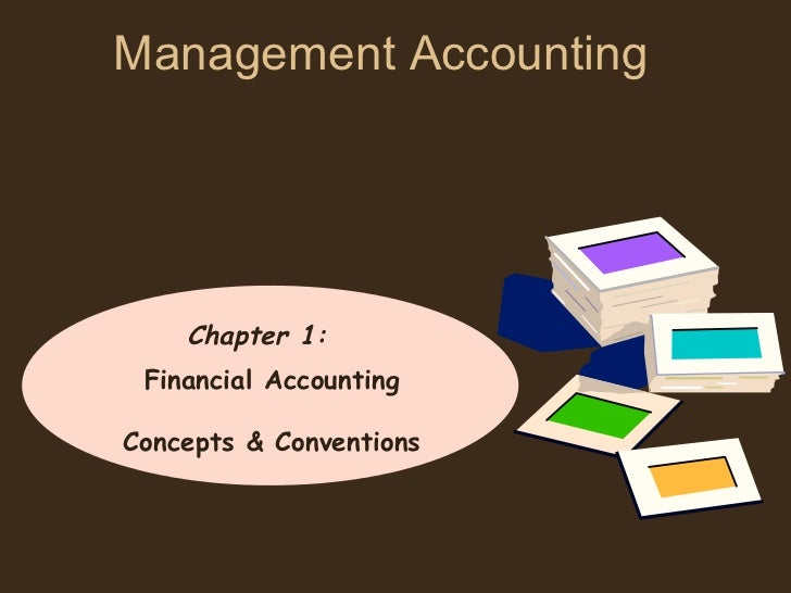 Management Accounting    Chapter 1: Financial AccountingConcepts & Conventions