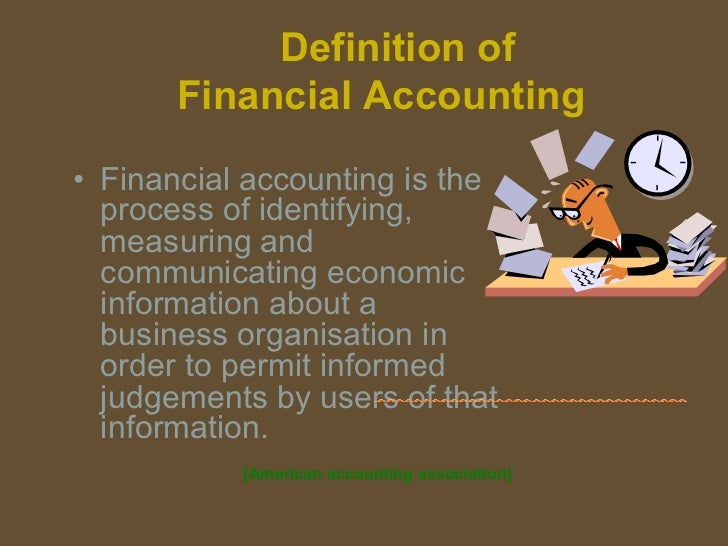 Definition of Financial Accounting•  Financial accounting is the process of identifying, measuring and communi...
