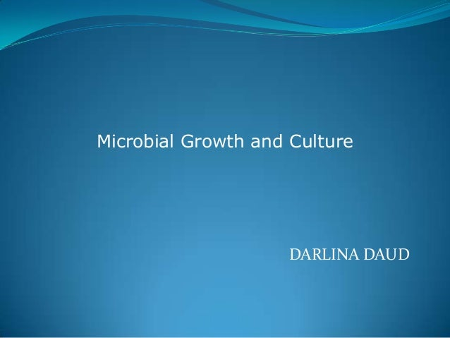 Microbial Growth and Culture                    DARLINA DAUD