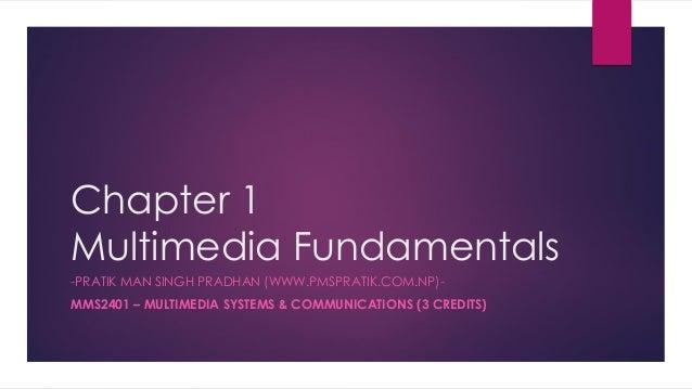 Chapter 1 Multimedia Fundamentals -PRATIK MAN SINGH PRADHAN (WWW.PMSPRATIK.COM.NP)- MMS2401 – MULTIMEDIA SYSTEMS & COMMUNI...