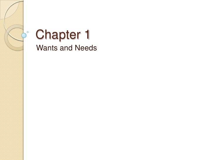 Chapter 1<br />Wants and Needs<br />