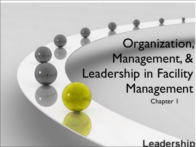 Organization, Management, & Leadership in Facility Management Chapter 1