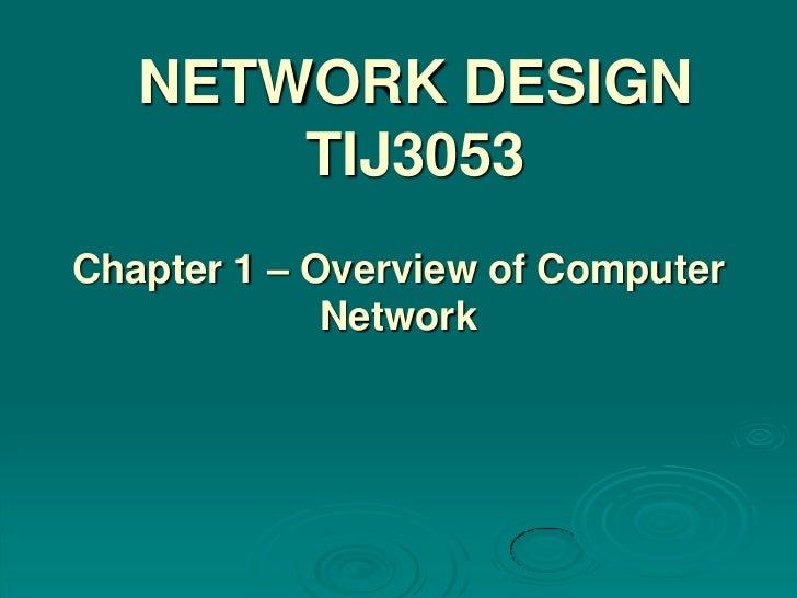 NETWORK DESIGN       TIJ3053Chapter 1 – Overview of Computer             Network