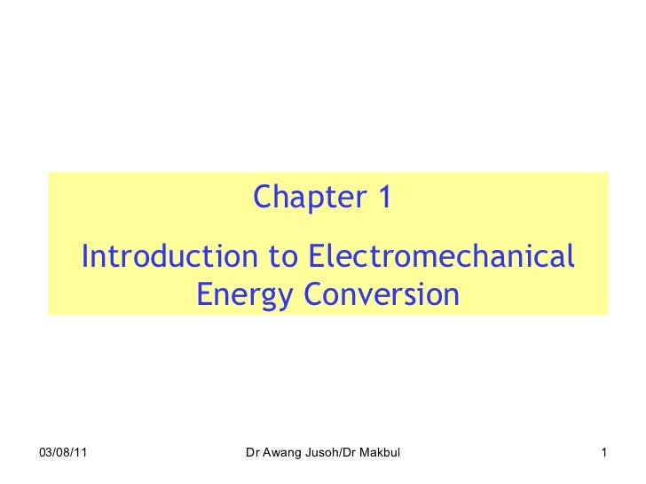 03/08/11 Dr Awang Jusoh/Dr Makbul Chapter 1  Introduction to Electromechanical Energy Conversion