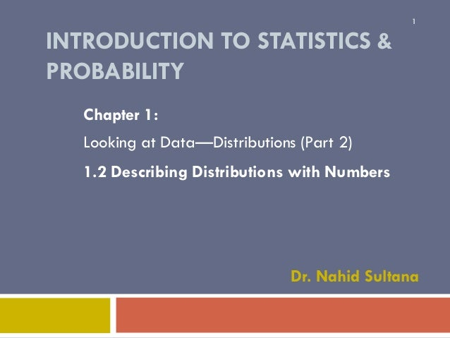 1  INTRODUCTION TO STATISTICS & PROBABILITY Chapter 1:  Looking at Data—Distributions (Part 2) 1.2 Describing Distribution...