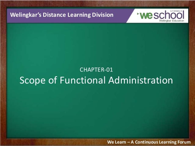 Welingkar's Distance Learning Division  CHAPTER-01  Scope of Functional Administration  We Learn – A Continuous Learning F...