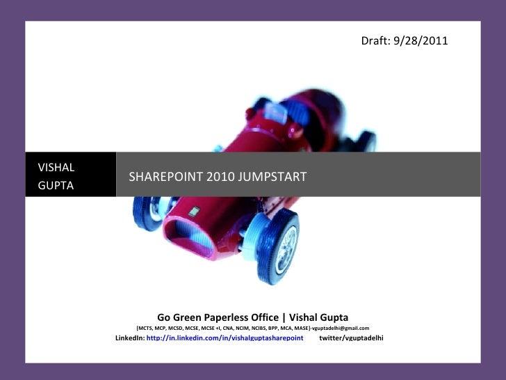 Draft: 9/28/2011 VISHAL GUPTA SHAREPOINT 2010 JUMPSTART Go Green Paperless Office   Vishal Gupta [MCTS, MCP, MCSD, MCSE, M...