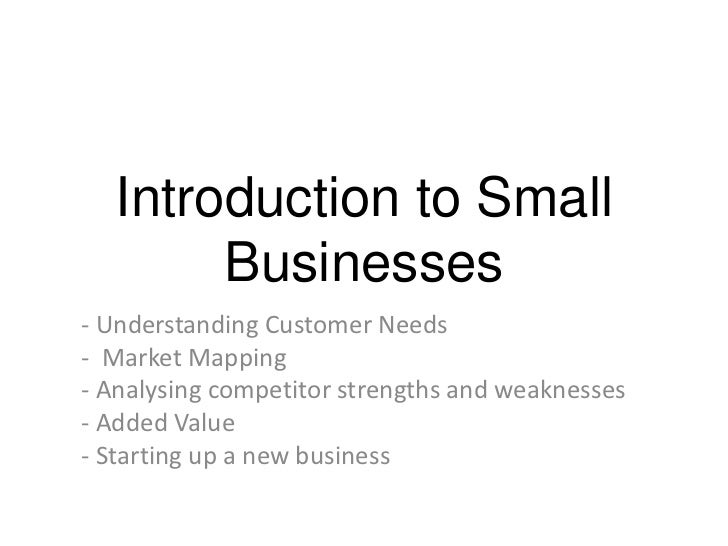 Introduction to Small       Businesses- Understanding Customer Needs- Market Mapping- Analysing competitor strengths and w...