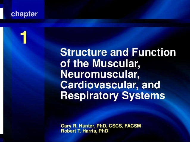 chapter  Structure and and Respiratory Muscular, Neuromuscular, Cardiovascular,Function of the Systems  1 Structure and Fu...