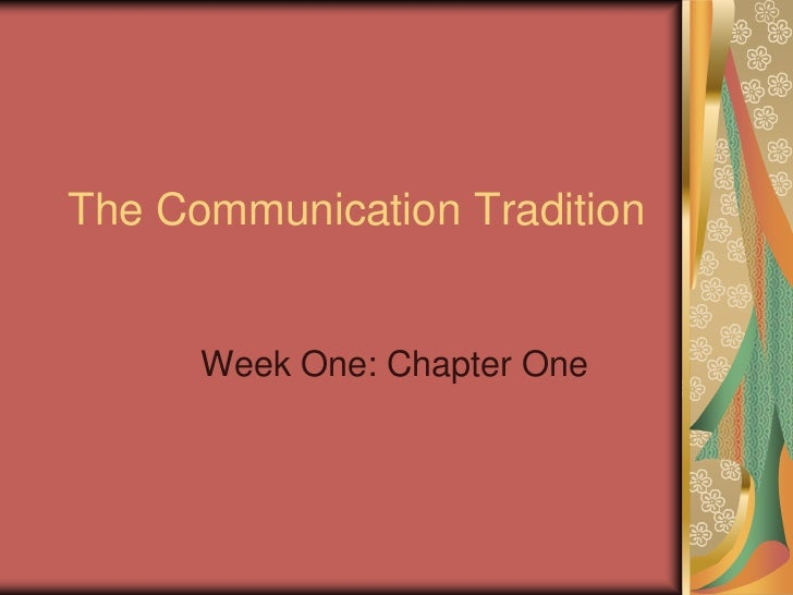 The Communication Tradition      Week One: Chapter One