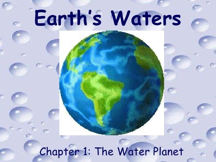 Earth's Waters <ul><li>Chapter 1: The Water Planet </li></ul>