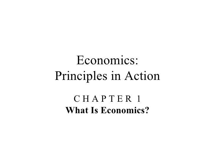 Economics: Principles in Action C H A P T E R  1 What Is Economics?