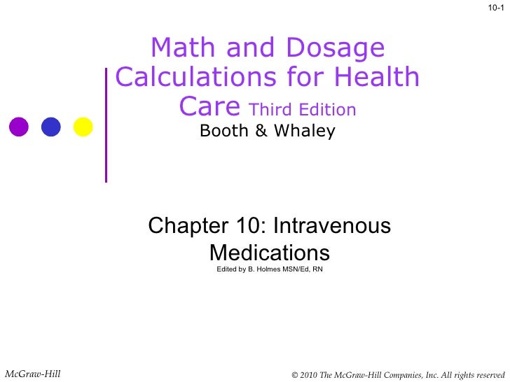 Math and Dosage Calculations for Health Care   Third Edition Booth & Whaley 10- McGraw-Hill  Chapter 10: Intravenous Medic...
