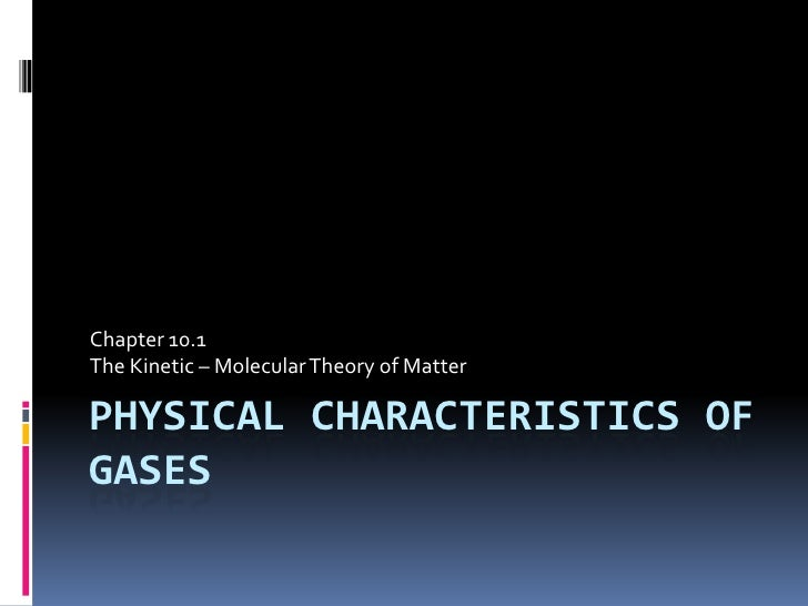 Physical Characteristics of Gases<br />Chapter 10.1<br />The Kinetic – Molecular Theory of Matter <br />