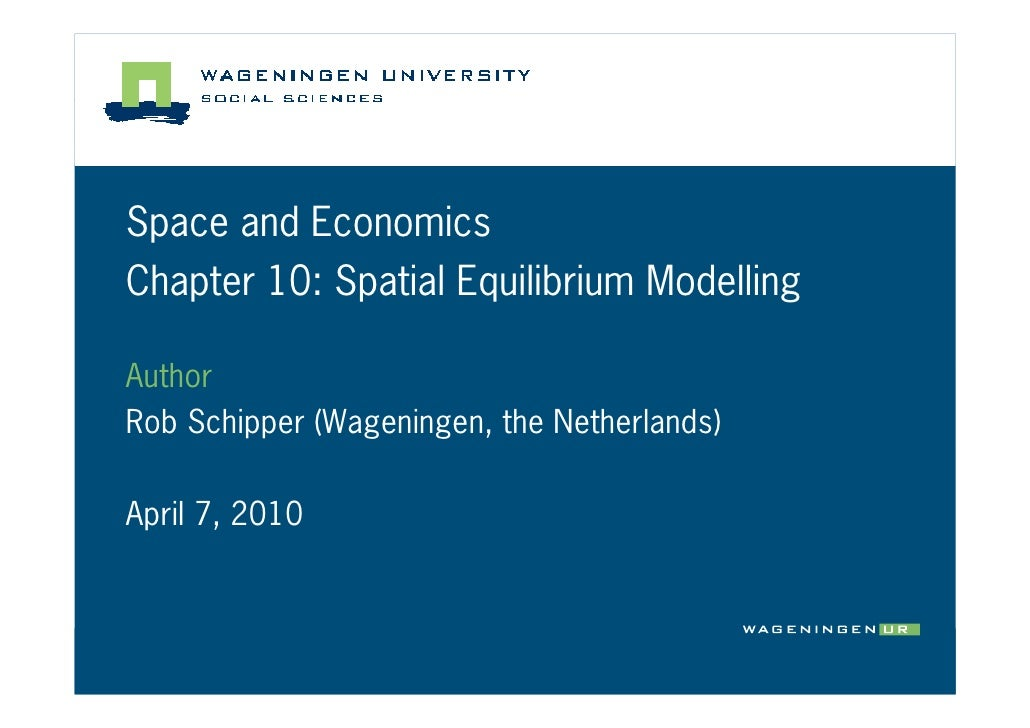 Space and Economics Chapter 10: Spatial Equilibrium Modelling  Author Rob Schipper (Wageningen, the Netherlands)  April 7,...
