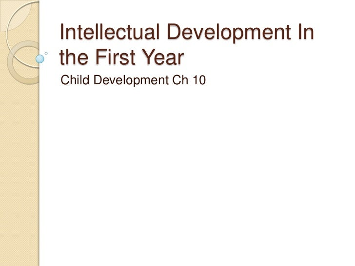 Intellectual Development In the First Year<br />Child Development Ch 10<br />