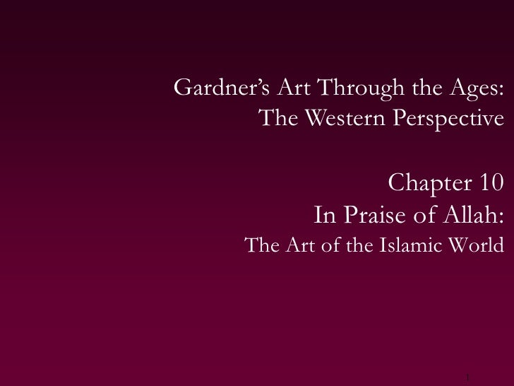 1<br />Gardner's Art Through the Ages:The Western Perspective<br />Chapter 10<br />In Praise of Allah:<br />The Art of the...