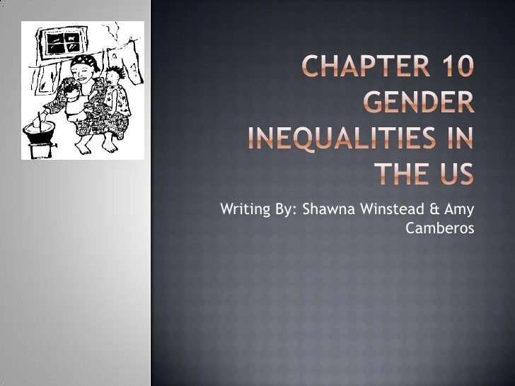 Chapter 10Gender Inequalities in the US<br />Writing By: Shawna Winstead & Amy Camberos<br />