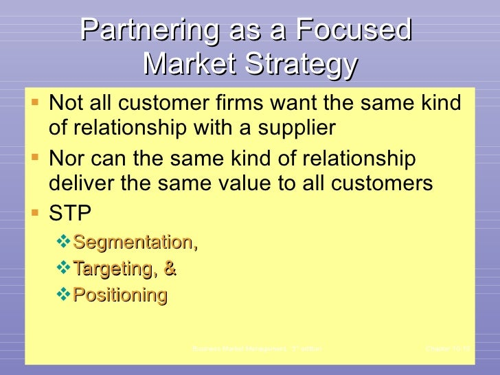 Partnering as a Focused  Market Strategy <ul><li>Not all customer firms want the same kind of relationship with a supplier...