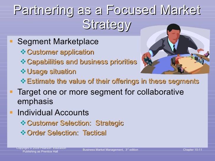 Partnering as a Focused Market Strategy <ul><li>Segment Marketplace </li></ul><ul><ul><li>Customer application </li></ul><...