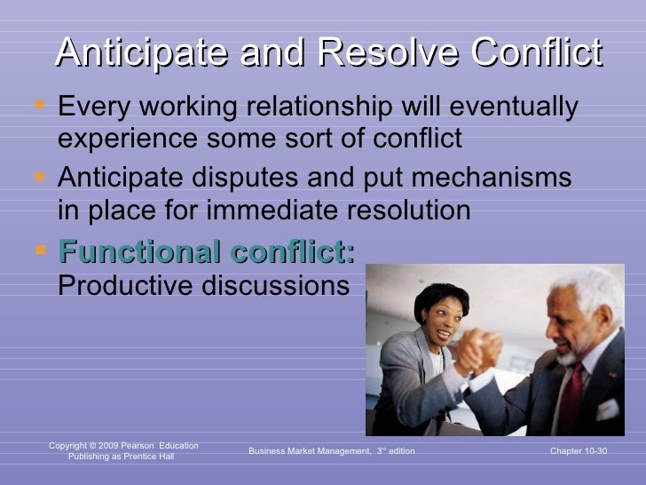 Anticipate and Resolve Conflict <ul><li>Every working relationship will eventually experience some sort of conflict </li><...