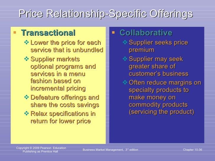 Price Relationship-Specific Offerings <ul><li>Transactional </li></ul><ul><ul><li>Lower the price for each service that is...
