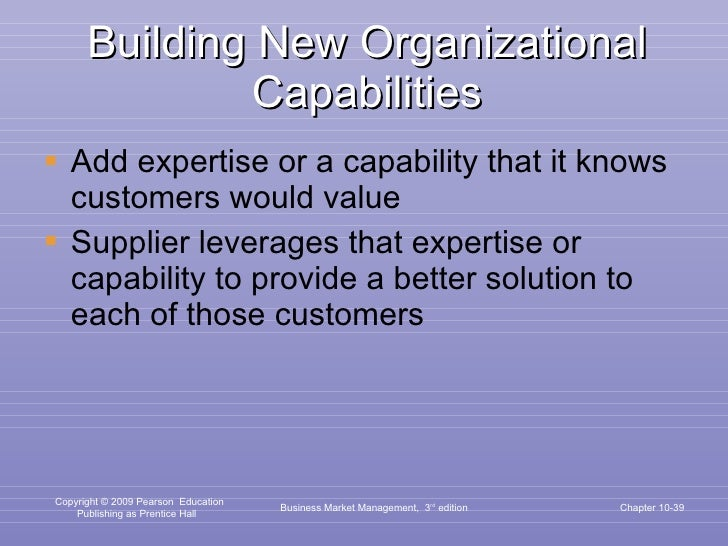 Building New Organizational Capabilities <ul><li>Add expertise or a capability that it knows customers would value </li></...