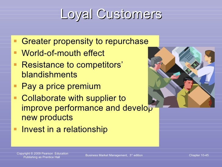 Loyal Customers <ul><li>Greater propensity to repurchase </li></ul><ul><li>World-of-mouth effect </li></ul><ul><li>Resista...