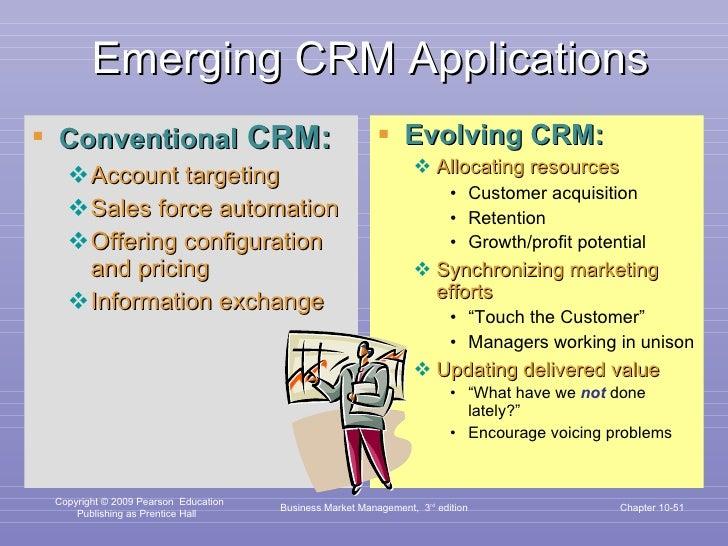 Emerging CRM Applications <ul><li>Conventional  CRM: </li></ul><ul><ul><li>Account targeting </li></ul></ul><ul><ul><li>Sa...