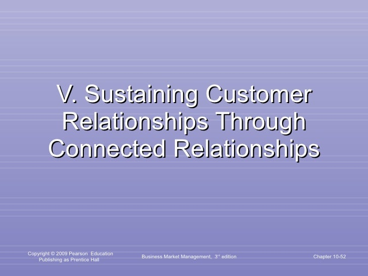 V. Sustaining Customer Relationships Through Connected Relationships Business Market Management,  3 rd  edition Chapter 10-