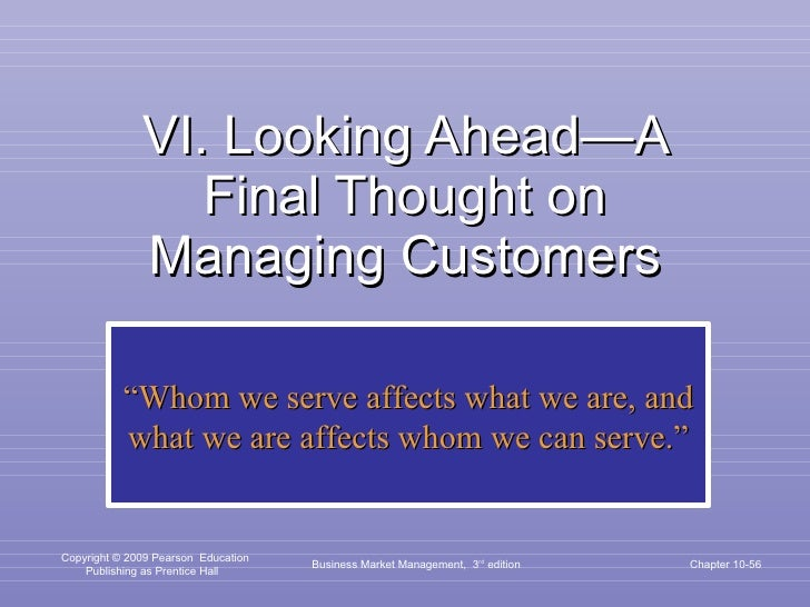 """VI. Looking Ahead—A Final Thought on Managing Customers Business Market Management,  3 rd  edition Chapter 10- """" Whom we s..."""