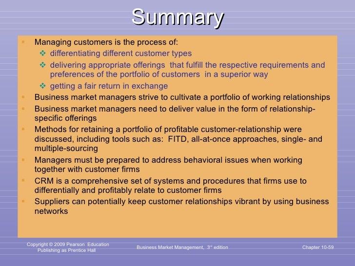 Summary <ul><li>Managing customers is the process of:  </li></ul><ul><ul><li>differentiating different customer types </li...